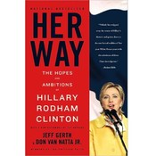 Her Way The Hopes And Ambitions Of Hillary Clinton
