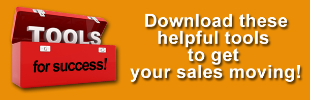 Download these helpful tools to get your sales moving!